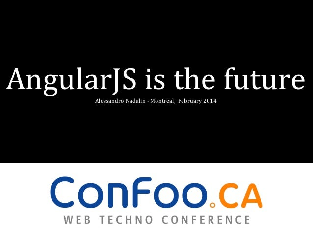 AngularJS is the future Alessandro Nadalin - Montreal, February 2014