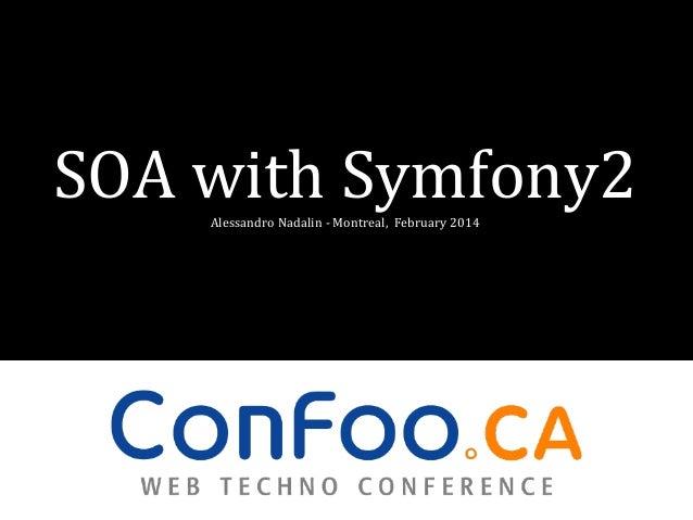 SOA with Symfony2 Alessandro Nadalin - Montreal, February 2014