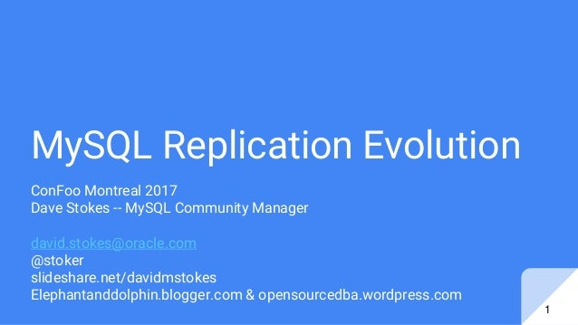 MySQL Replication Evolution ConFoo Montreal 2017 Dave Stokes -- MySQL Community Manager david.stokes@oracle.com @stoker sl...