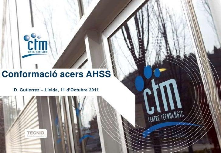 Conformació acers AHSS  D. Gutiérrez – Lleida, 11 d'Octubre 2011