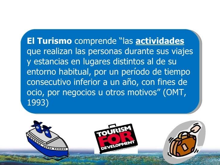 """El Turismo  comprende """"las  actividades  que realizan las personas durante sus viajes y estancias en lugares distintos al ..."""