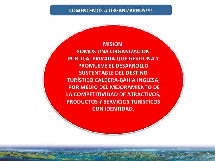 COMENCEMOS A ORGANIZARNOS!!!! MISION: SOMOS UNA ORGANIZACION PUBLICA- PRIVADA QUE GESTIONA Y PROMUEVE EL DESARROLLO SUSTEN...