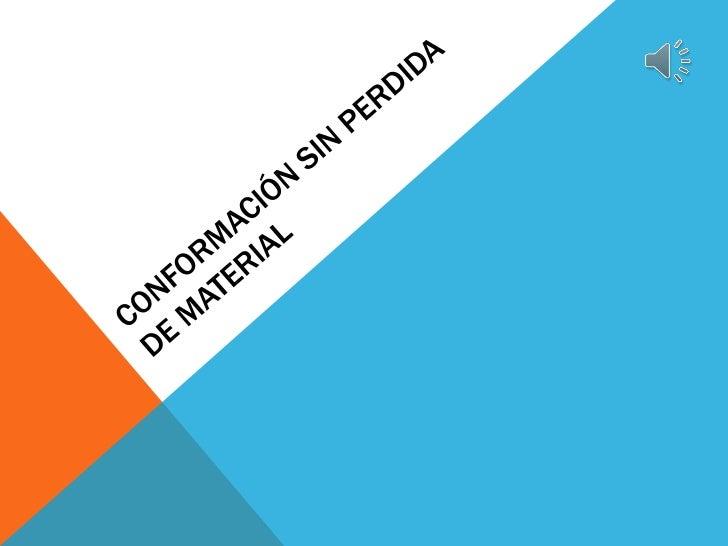 ORGANIZACIÓN DE LOS CONTENIDOS                 1. Tecnologías de fabricación                 2. Conformación con fusión y ...