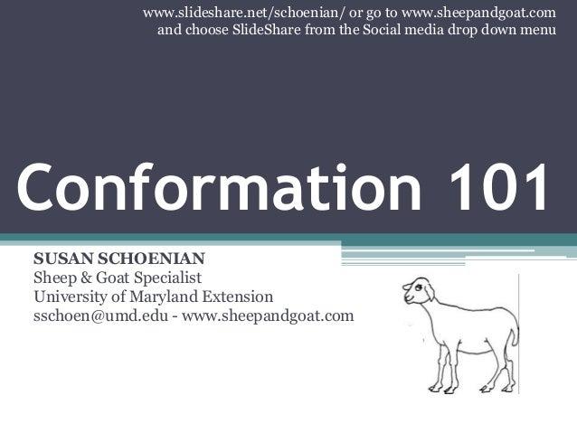 Conformation 101 SUSAN SCHOENIAN Sheep & Goat Specialist University of Maryland Extension sschoen@umd.edu - www.sheepandgo...