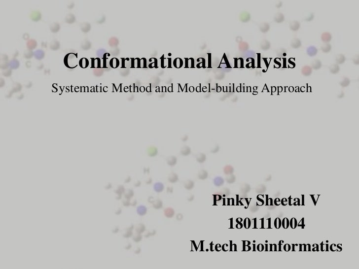 Conformational AnalysisSystematic Method and Model-building Approach                          Pinky Sheetal V             ...