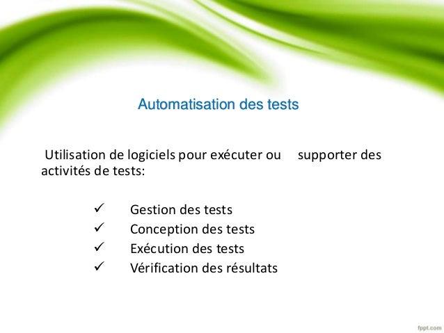 Automatisation des tests  Utilisation de logiciels pour exécuter ou supporter des  activités de tests:   Gestion des test...