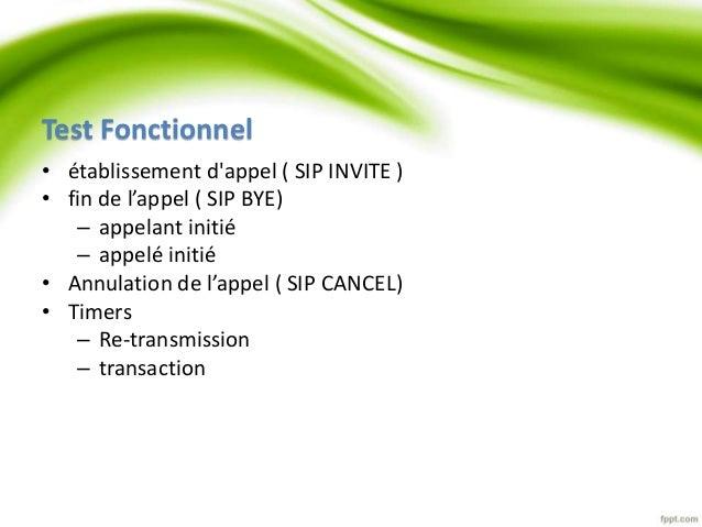 Test Fonctionnel  • établissement d'appel ( SIP INVITE )  • fin de l'appel ( SIP BYE)  – appelant initié  – appelé initié ...