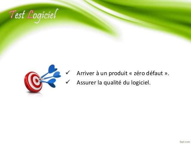  Arriver à un produit « zéro défaut ».   Assurer la qualité du logiciel.  est ogiciel