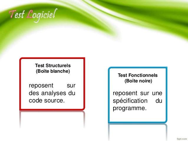 Test Structurels  (Boîte blanche)  reposent sur  des analyses du  code source.  Test Fonctionnels  (Boîte noire)  reposent...