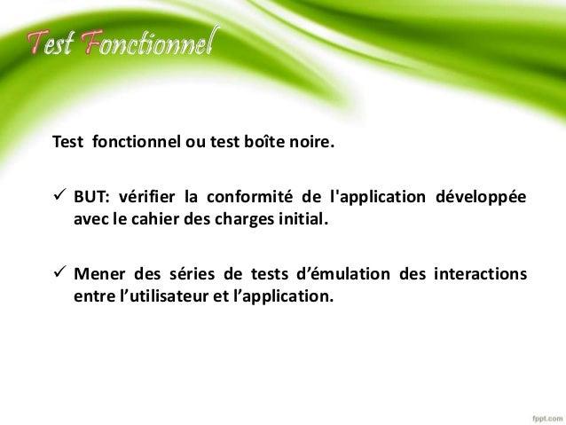 est onctionnel  Test fonctionnel ou test boîte noire.   BUT: vérifier la conformité de l'application développée  avec le ...