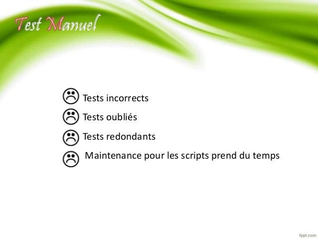 est anuel  Tests incorrects  Tests oubliés  Tests redondants  Maintenance pour les scripts prend du temps