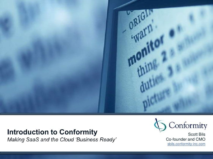 Scott Bils<br />Co-founder and CMO<br />sbils.conformity-inc.com<br />Introduction to ConformityMaking SaaS and the Cloud ...