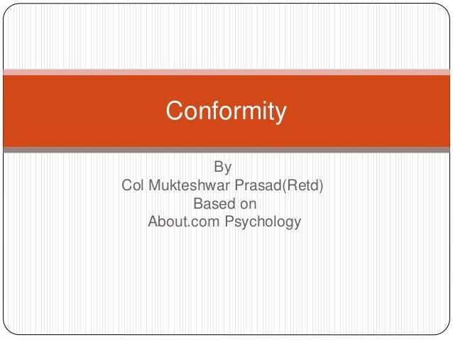 By Col Mukteshwar Prasad(Retd) Based on About.com Psychology Conformity