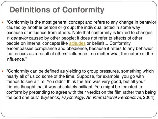 """Definitions of Conformity  """"Conformity is the most general concept and refers to any change in behavior caused by another..."""