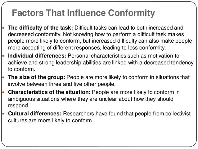 Factors That Influence Conformity  The difficulty of the task: Difficult tasks can lead to both increased and decreased c...