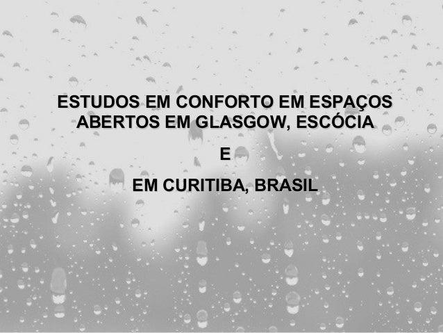 ESTUDOS EM CONFORTO EM ESPAÇOS  ABERTOS EM GLASGOW, ESCÓCIA              E      EM CURITIBA, BRASIL