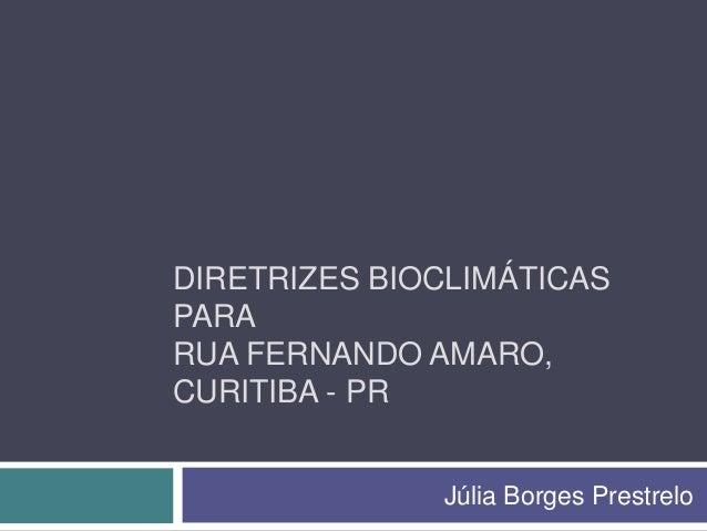 DIRETRIZES BIOCLIMÁTICASPARARUA FERNANDO AMARO,CURITIBA - PR              Júlia Borges Prestrelo