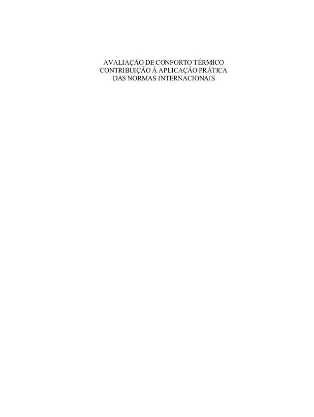 AVALIAÇÃO DE CONFORTO TÉRMICO CONTRIBUIÇÃO À APLICAÇÃO PRÁTICA DAS NORMAS INTERNACIONAIS