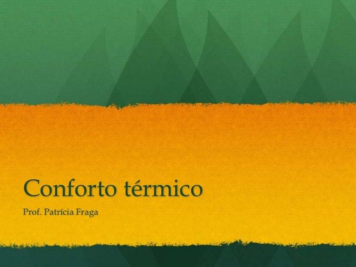 Conforto térmicoProf. Patrícia Fraga