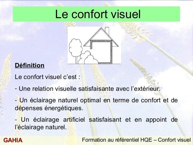 Formation au référentiel HQE – Confort visuelGAHIA Le confort visuel Définition Le confort visuel c'est : - Une relation v...