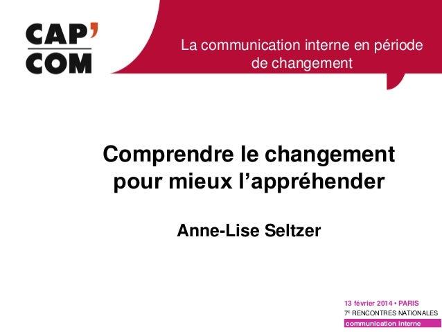 La communication interne en période de changement  Comprendre le changement pour mieux l'appréhender Anne-Lise Seltzer  13...