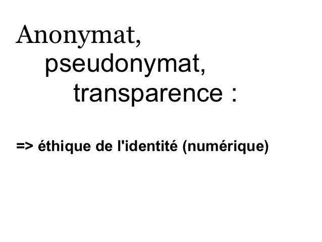 Anonymat,  pseudonymat,    transparence :=> éthique de lidentité (numérique)