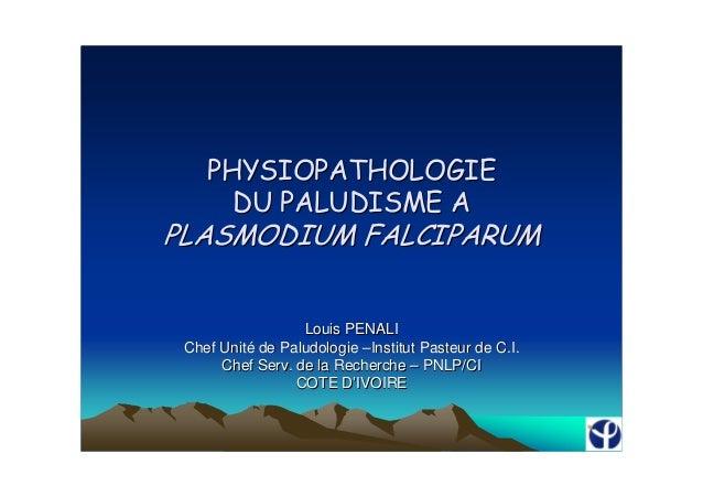 Louis PENALIChef Unité de Paludologie –Institut Pasteur de C.I.     Chef Serv. de la Recherche – PNLP/CI                CO...