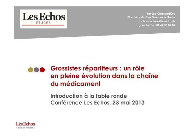 1Conférence Les Echos – Industrie pharmaceutique – 23 mai 2013Hélène CharrondièreDirectrice du Pôle Pharmacie-Santéhcharro...