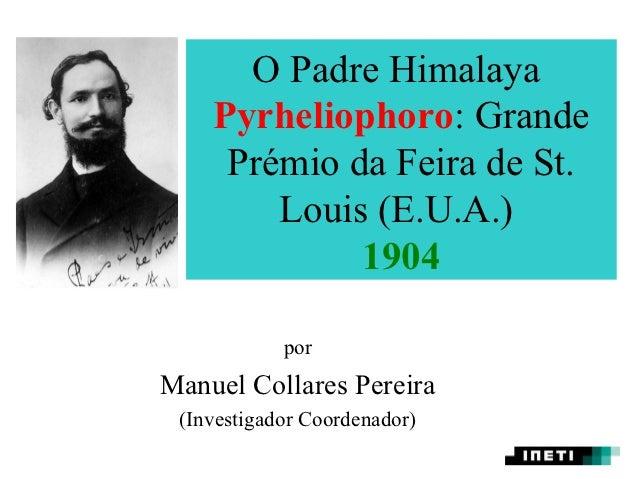 O Padre Himalaya    Pyrheliophoro: Grande     Prémio da Feira de St.        Louis (E.U.A.)             1904            por...