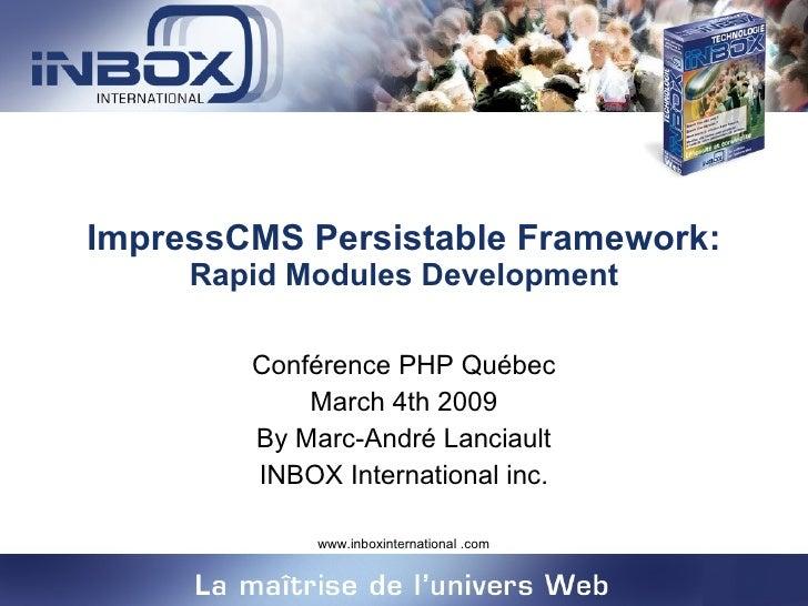 ImpressCMS Persistable Framework:  Rapid Modules Development Conférence PHP Québec March 4th 2009 By Marc-André Lanciault ...