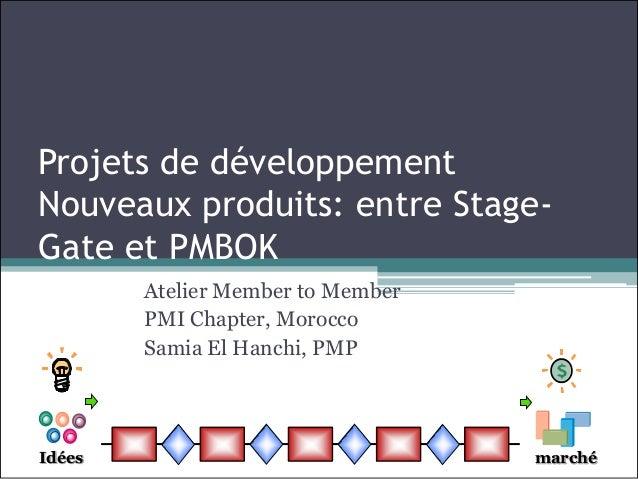 Projets de développementNouveaux produits: entre Stage-Gate et PMBOK        Atelier Member to Member        PMI Chapter, M...
