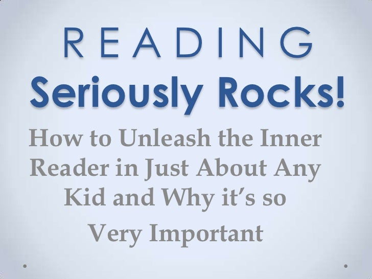 READINGSeriously Rocks!How to Unleash the InnerReader in Just About Any  Kid and Why it's so    Very Important