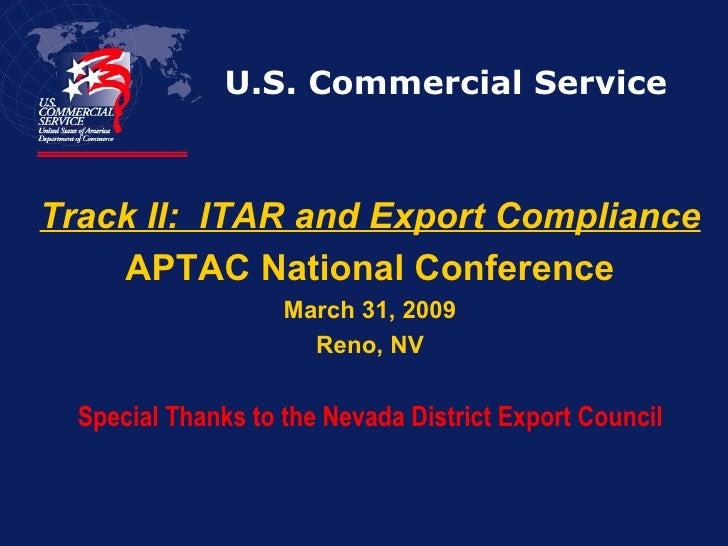 U.S. Commercial Service <ul><li>Track II:  ITAR and Export Compliance </li></ul><ul><li>APTAC National Conference </li></u...