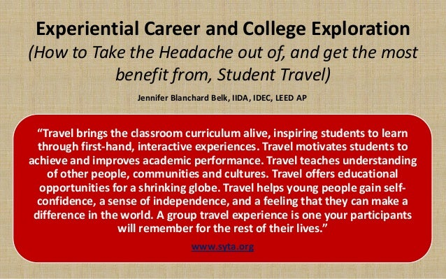 Experiential Career and College Exploration (How to Take the Headache out of, and get the most benefit from, Student Trave...