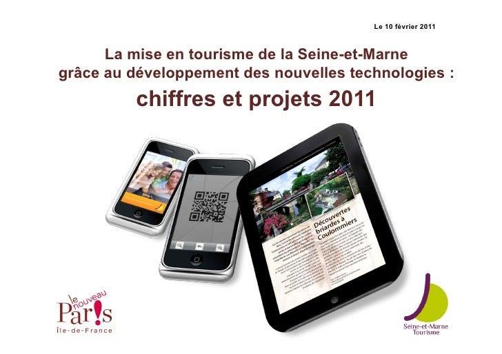 Le 10 février 2011      La mise en tourisme de la Seine-et-Marnegrâce au développement des nouvelles technologies :       ...