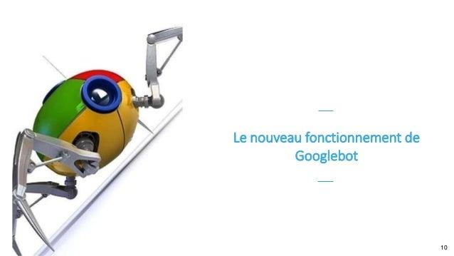 Le nouveau fonctionnement de Googlebot 10
