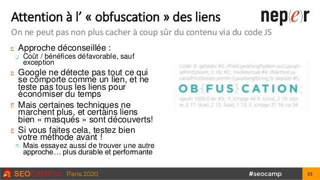 Attention à l' « obfuscation » des liens On ne peut pas non plus cacher à coup sûr du contenu via du code JS Approche déco...