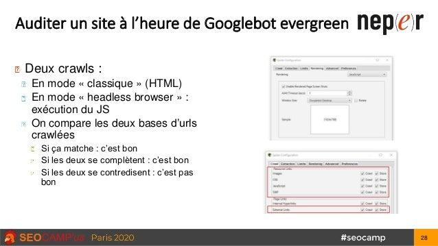 Auditer un site à l'heure de Googlebot evergreen Deux crawls : En mode « classique » (HTML) En mode « headless browser » :...