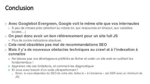 Conclusion Avec Googlebot Evergreen, Google voit le même site que vos internautes À peu de choses près (attention au robot...