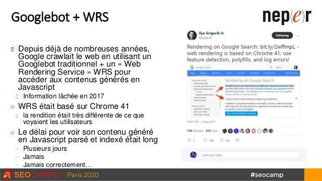 Googlebot + WRS Depuis déjà de nombreuses années, Google crawlait le web en utilisant un Googlebot traditionnel + un « Web...