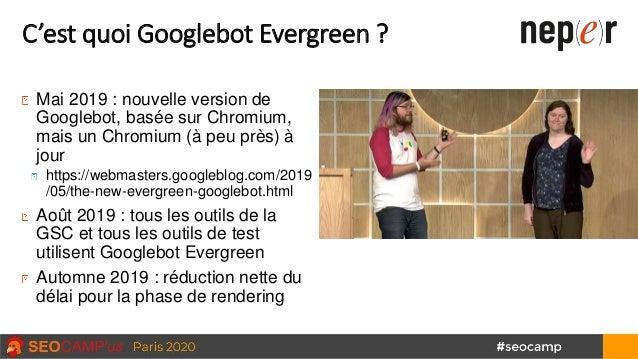 C'est quoi Googlebot Evergreen ? Mai 2019 : nouvelle version de Googlebot, basée sur Chromium, mais un Chromium (à peu prè...