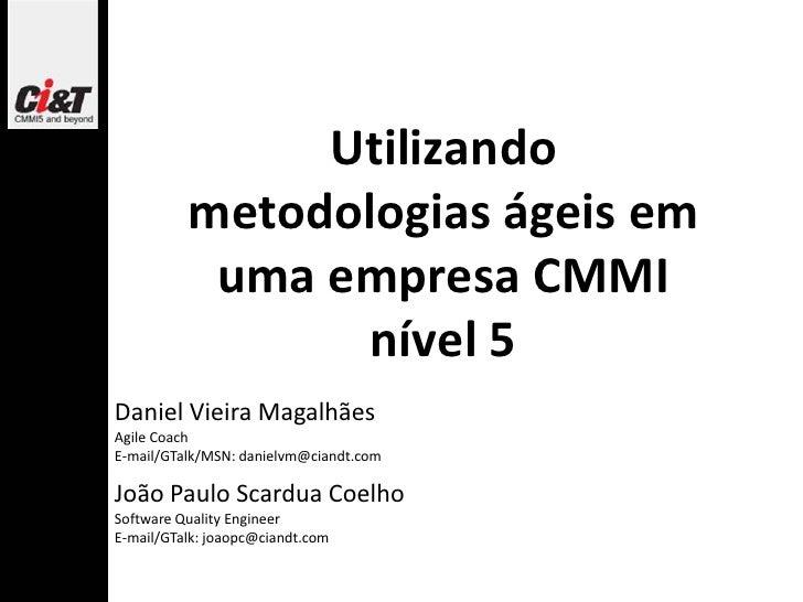 Utilizando           metodologias ágeis em            uma empresa CMMI                  nível 5 Daniel Vieira Magalhães Ag...