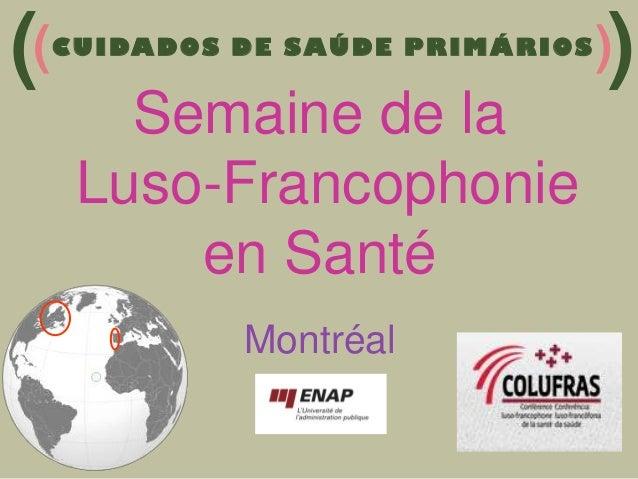 (C U I DA D O S D E S A Ú D E P R I M Á R I O S )) (  Semaine de la Luso-Francophonie en Santé Montréal