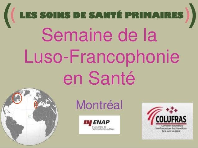 ( LES SOINS DE SANTÉ PRIMAIRES )) (  Semaine de la Luso-Francophonie en Santé Montréal