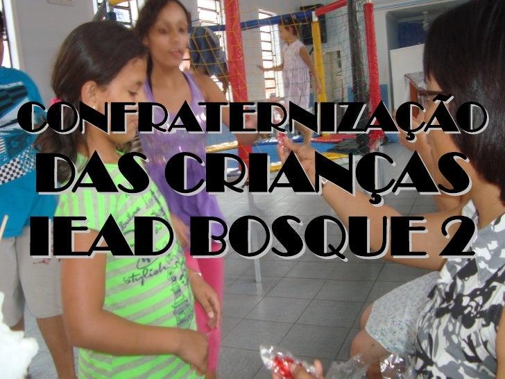CONFRATERNIZAÇÃODAS CRIANÇASIEAD BOSQUE 2