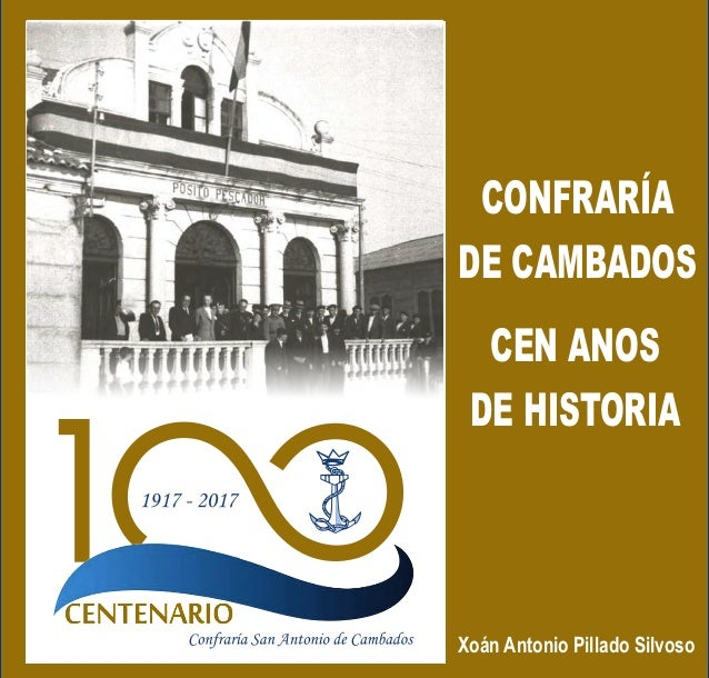 CONFRARÍA DE CAMBADOS Xoán Antonio Pillado Silvoso CEN ANOS DE HISTORIA