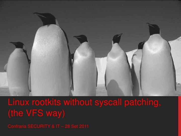 Linux rootkits without syscall patching, (the VFS way)<br />Confraria SECURITY & IT – 28 Set 2011<br />