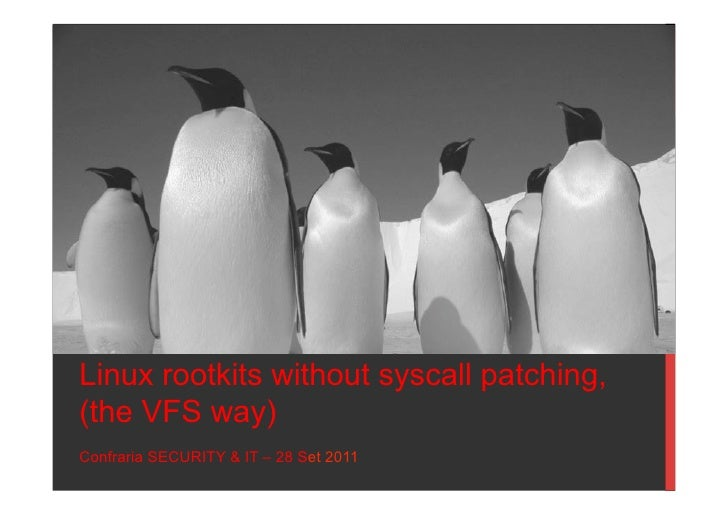 Linux rootkits without syscall patching,(the VFS way)Confraria SECURITY & IT – 28 Set 2011