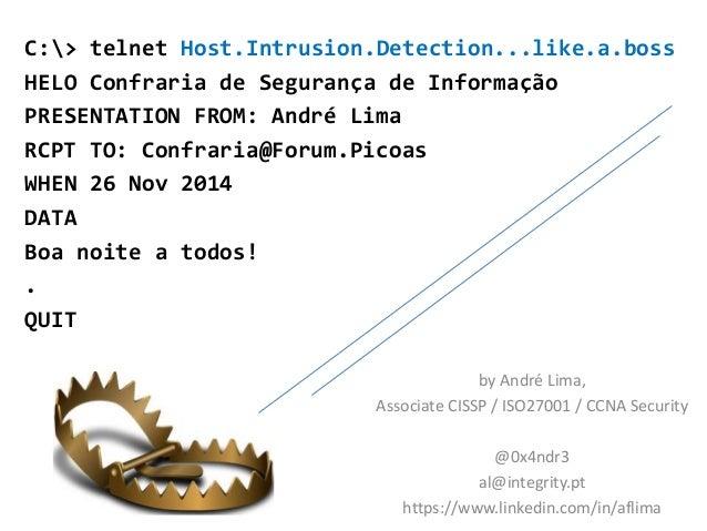C:> telnet Host.Intrusion.Detection...like.a.boss  HELO Confraria de Segurança de Informação  PRESENTATION FROM: André Lim...