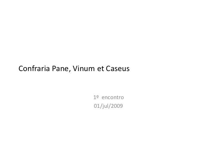 Confraria Pane, Vinum et Caseus                    1º encontro                    01/jul/2009